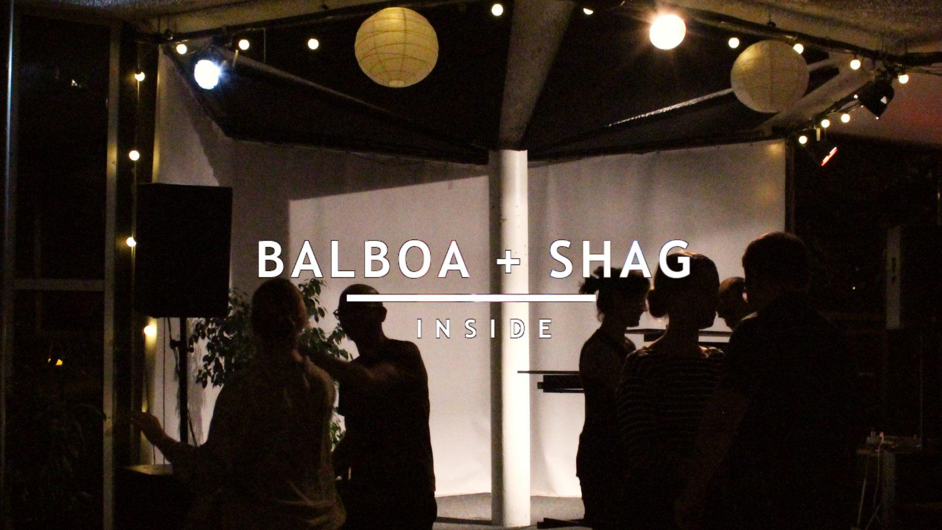 Balboa + Shag inside